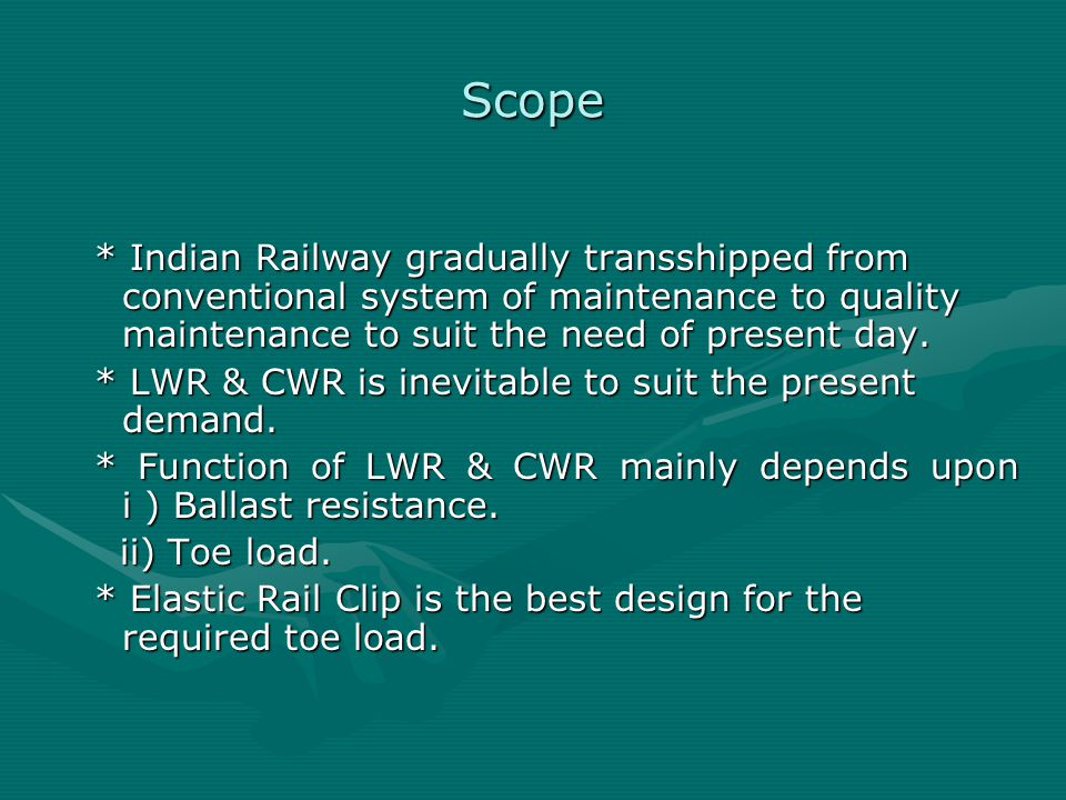Scope * Indian Railway gradually transshipped from conventional system of maintenance to quality maintenance to suit the need of present day.