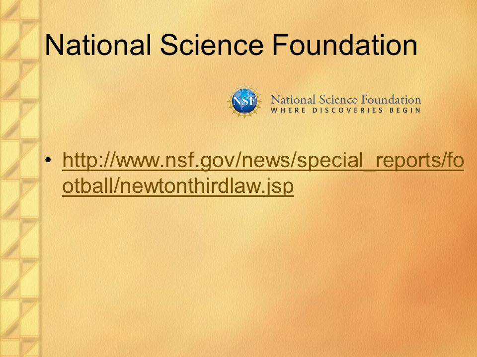 National Science Foundation http://www.nsf.gov/news/special_reports/fo otball/newtonthirdlaw.jsphttp://www.nsf.gov/news/special_reports/fo otball/newt