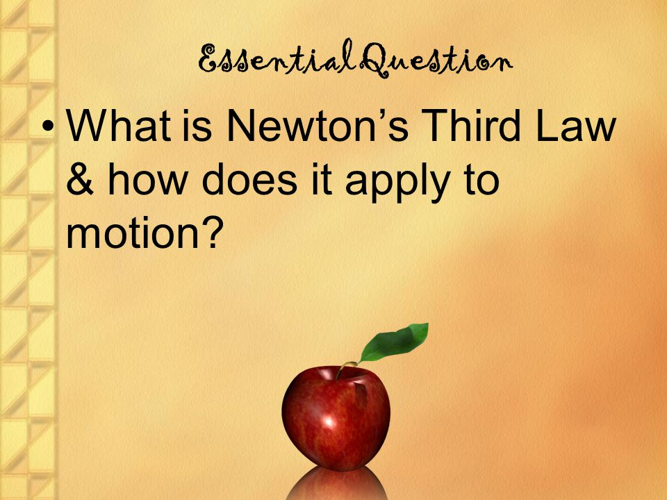 Essential Question What is Newton's Third Law & how does it apply to motion?