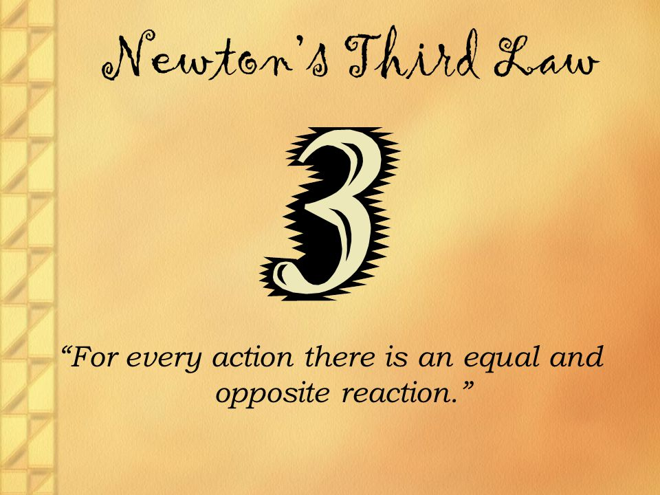 "Newton's Third Law ""For every action there is an equal and opposite reaction."""