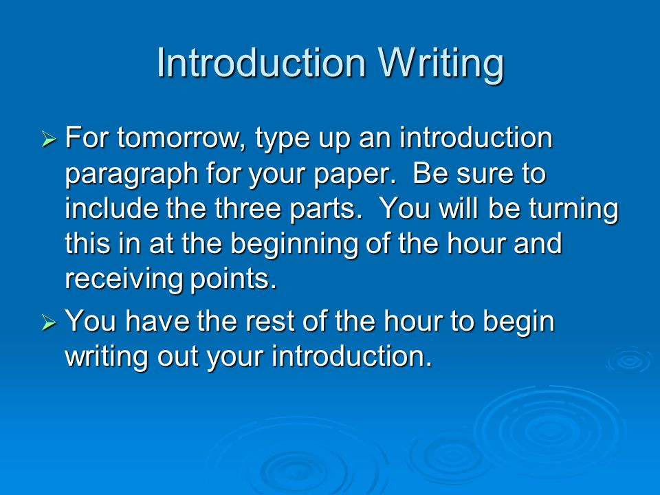 Introduction Writing  For tomorrow, type up an introduction paragraph for your paper.