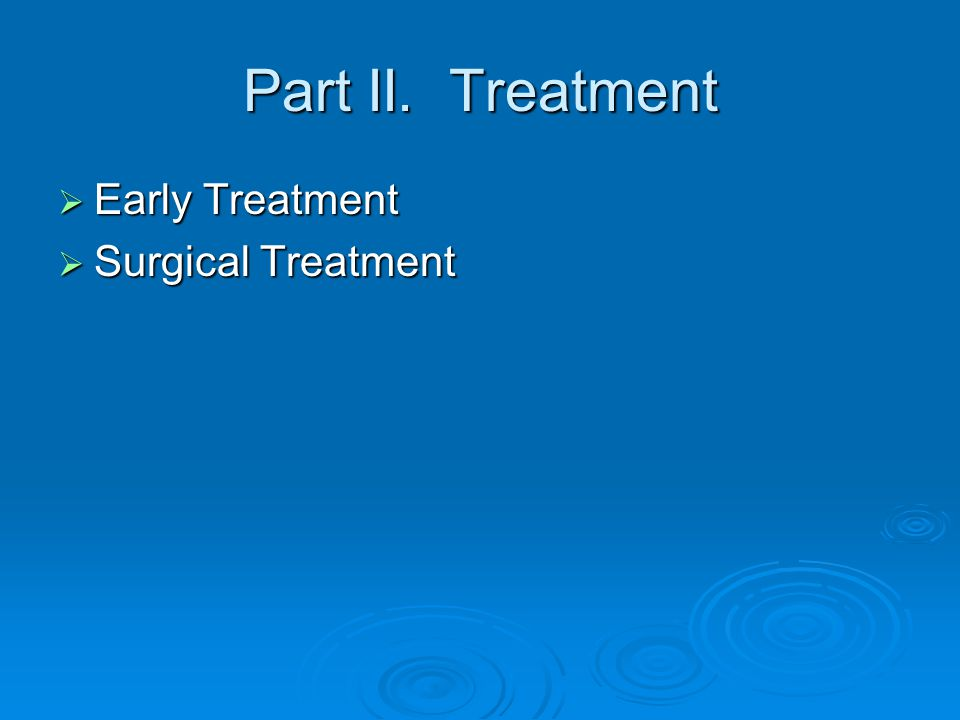 Part II. Treatment  Early Treatment  Surgical Treatment