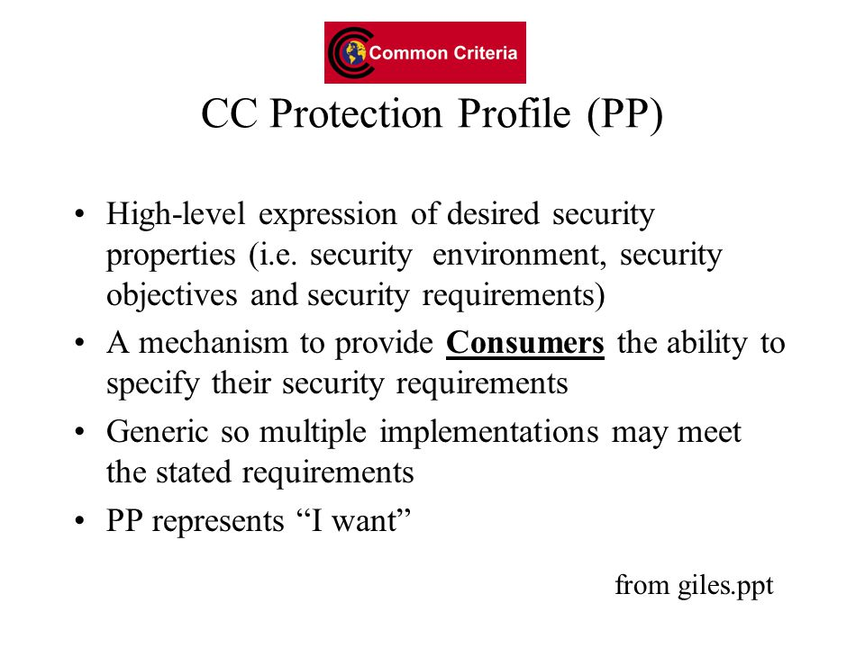 CC Protection Profile (PP) High-level expression of desired security properties (i.e.