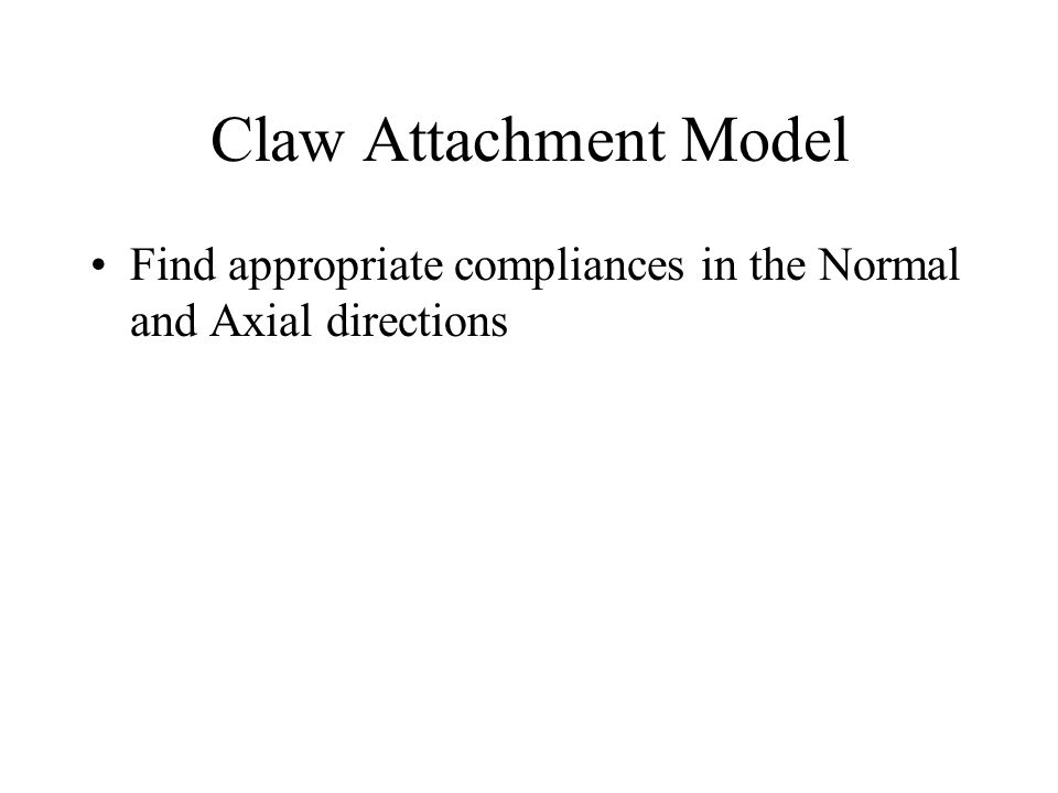Claw Attachment Model Find appropriate compliances in the Normal and Axial directions