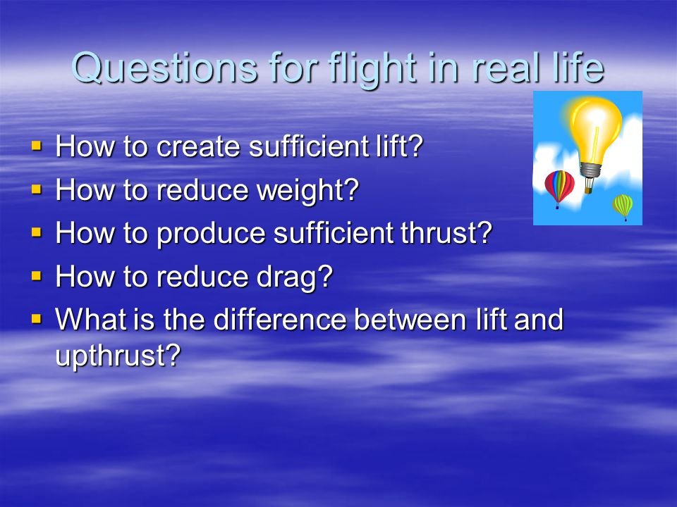 Questions for flight in real life  How to create sufficient lift.