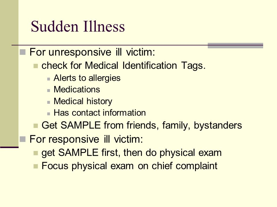 Sudden Illness For unresponsive ill victim: check for Medical Identification Tags.