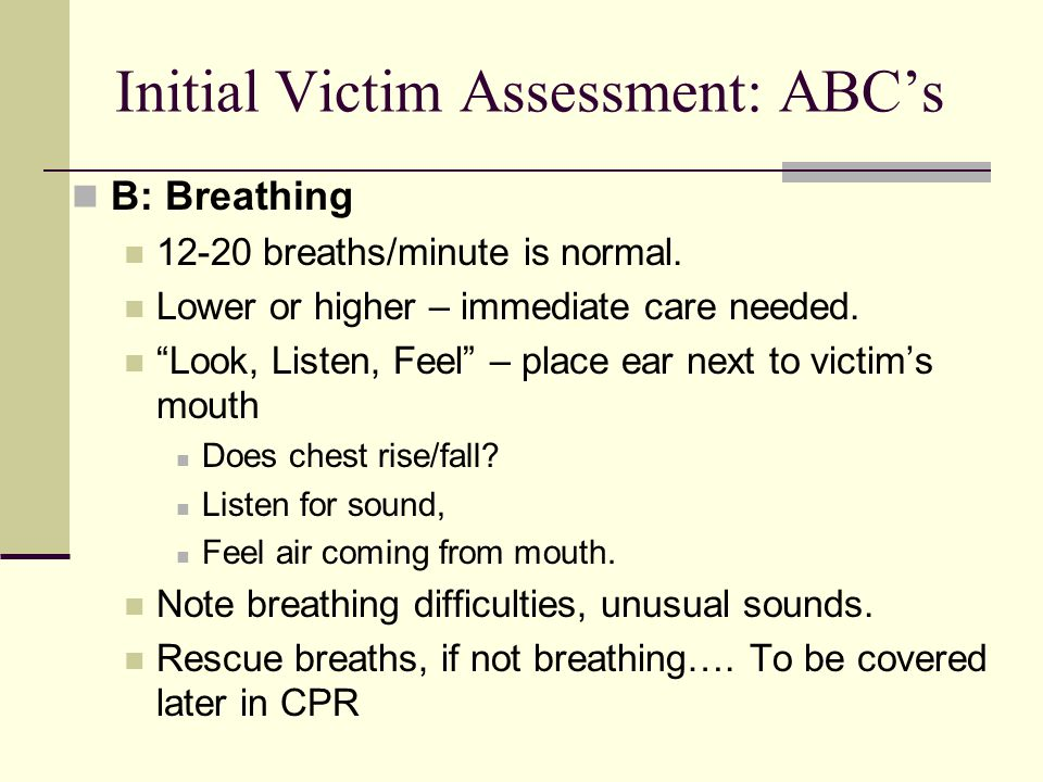 Initial Victim Assessment: ABC's B: Breathing 12-20 breaths/minute is normal.