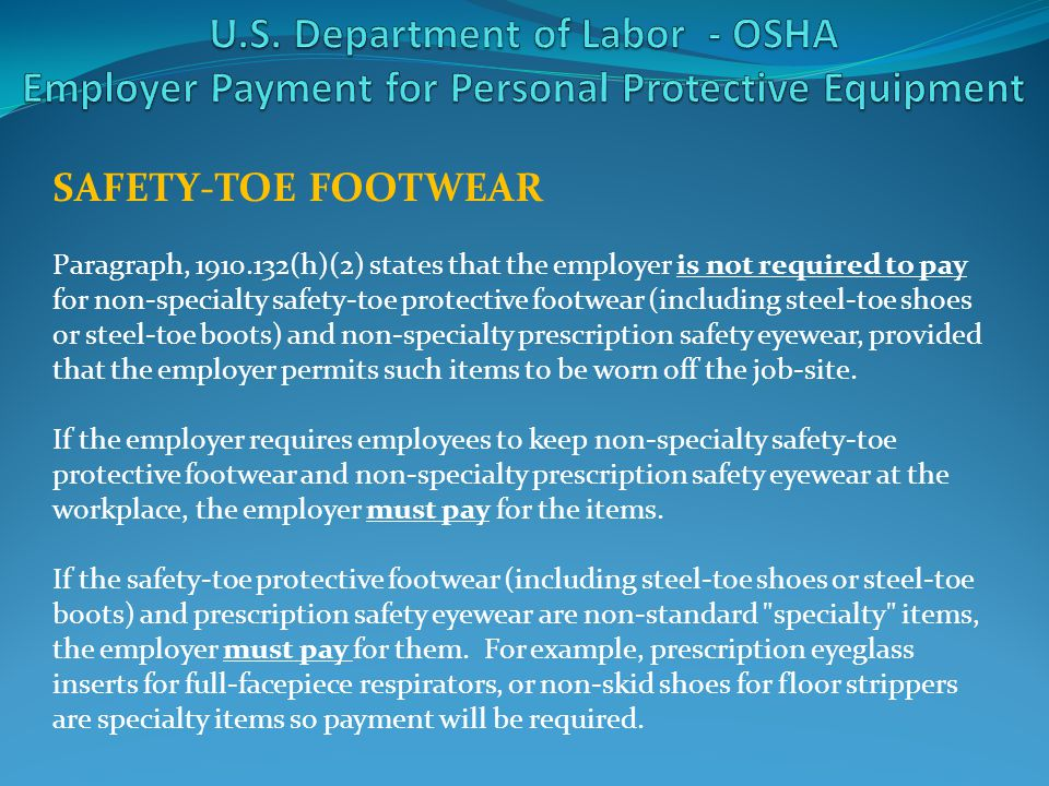SAFETY-TOE FOOTWEAR Paragraph, 1910.132(h)(2) states that the employer is not required to pay for non-specialty safety-toe protective footwear (includ