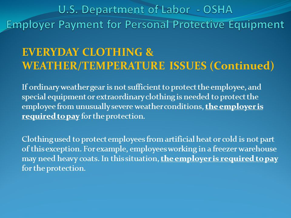 EVERYDAY CLOTHING & WEATHER/TEMPERATURE ISSUES (Continued) If ordinary weather gear is not sufficient to protect the employee, and special equipment o