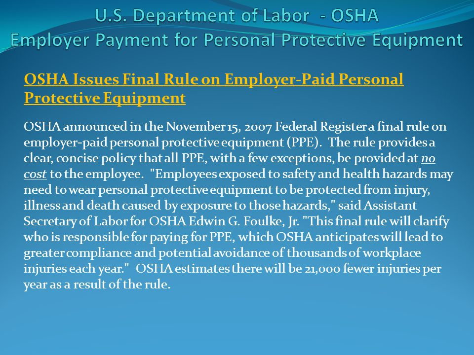 OSHA Issues Final Rule on Employer-Paid Personal Protective Equipment OSHA announced in the November 15, 2007 Federal Register a final rule on employe