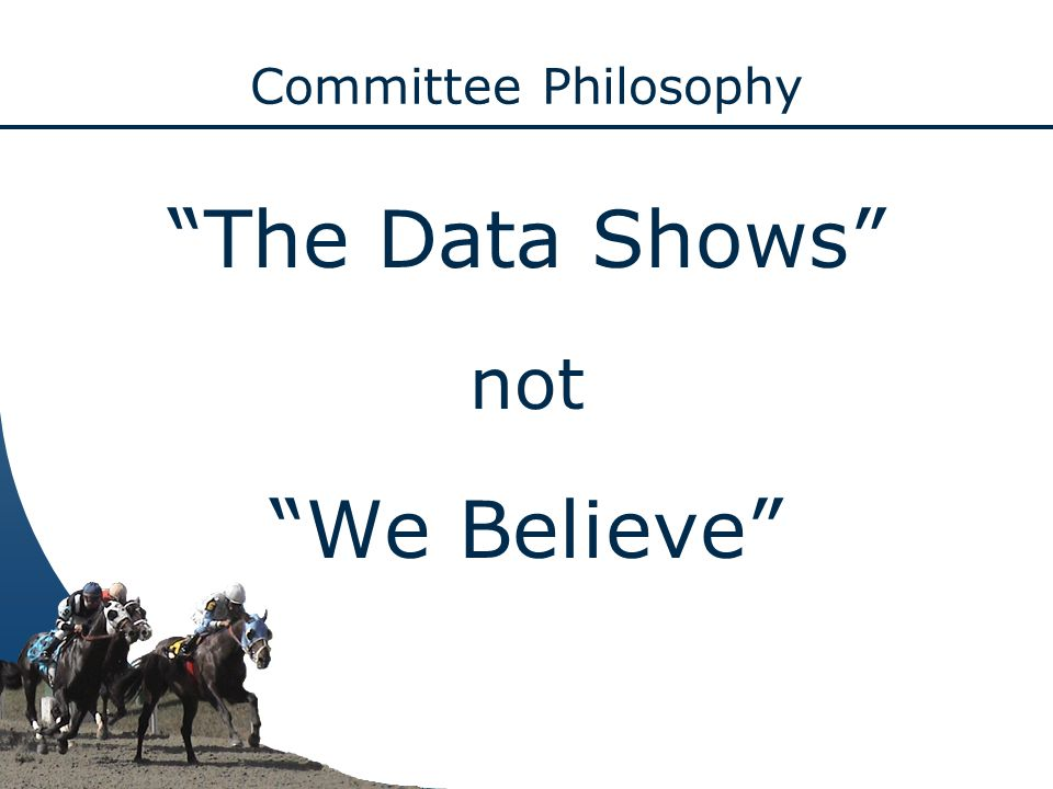 Committee Philosophy The Data Shows not We Believe