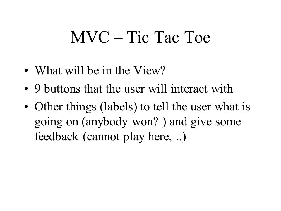 MVC – Tic Tac Toe What will be in the Model.i.e.