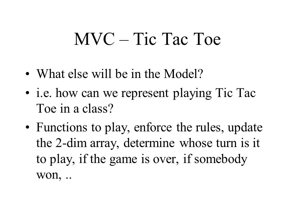 MVC – Tic Tac Toe What else will be in the Model. i.e.