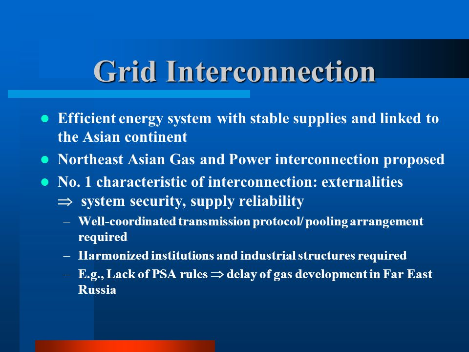 Grid Interconnection Efficient energy system with stable supplies and linked to the Asian continent Northeast Asian Gas and Power interconnection prop