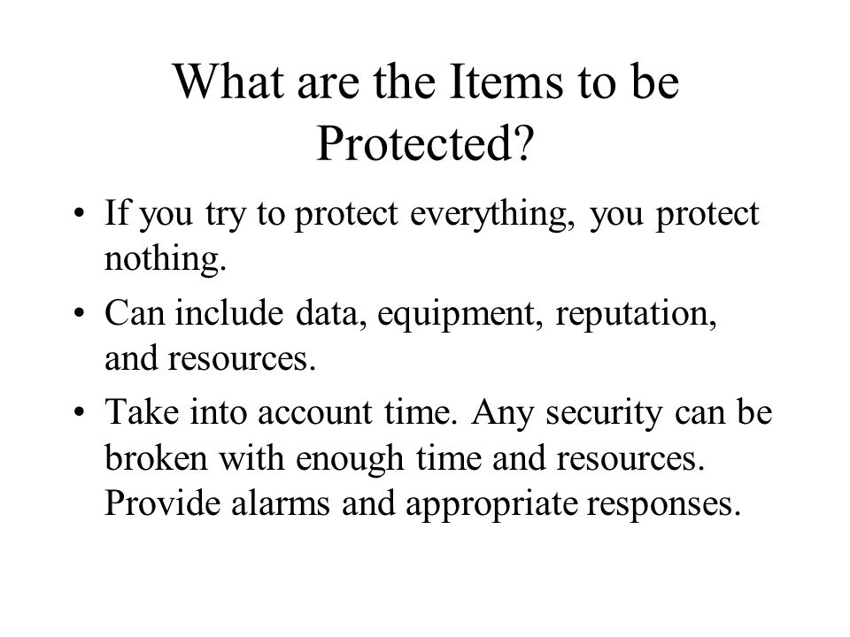 What are the Items to be Protected.If you try to protect everything, you protect nothing.