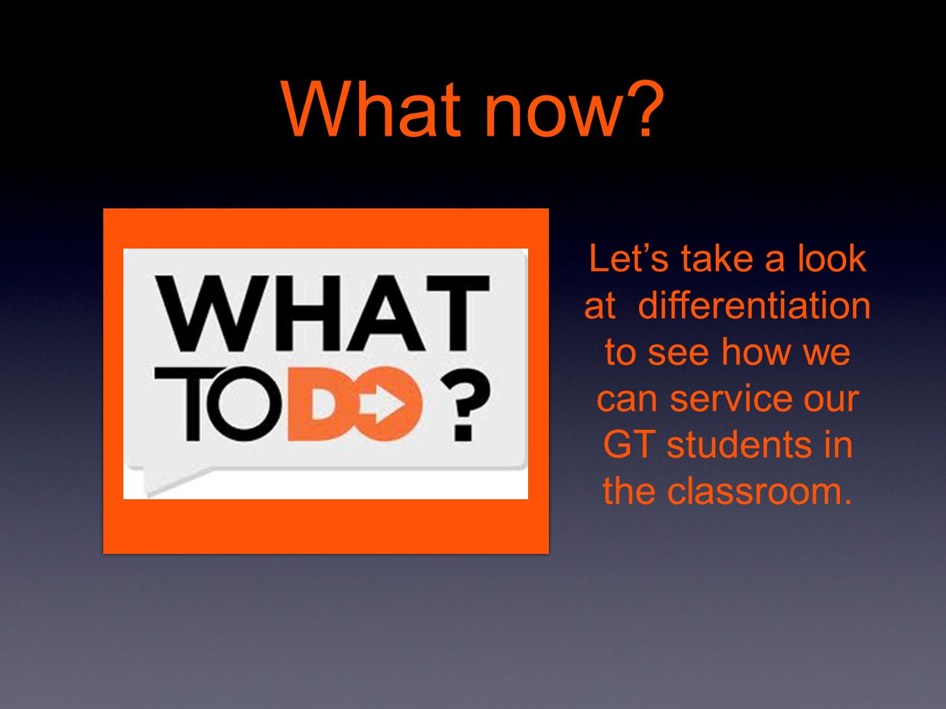 What now? Let's take a look at differentiation to see how we can service our GT students in the classroom.