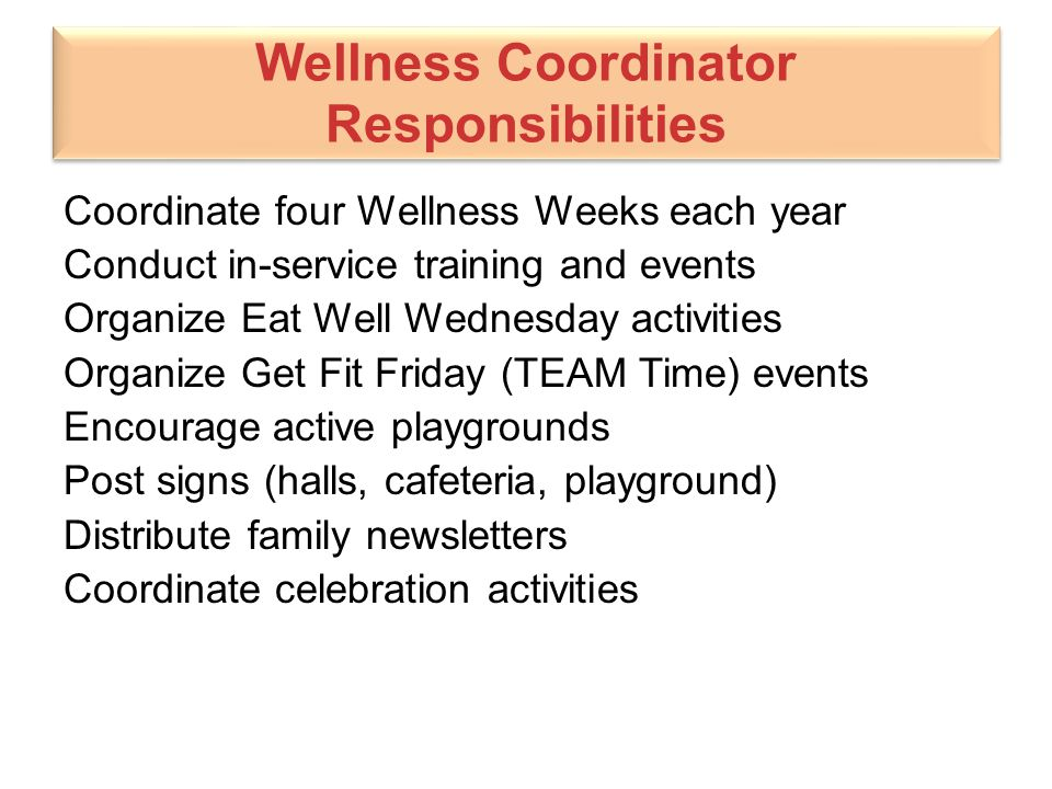 Wellness Coordinator Responsibilities Coordinate four Wellness Weeks each year Conduct in-service training and events Organize Eat Well Wednesday acti