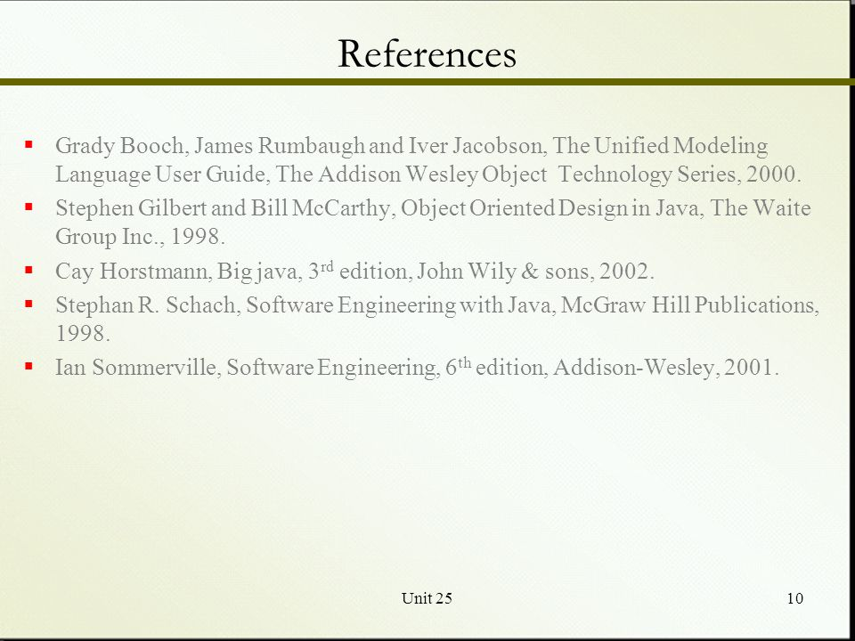 Unit 2510  Grady Booch, James Rumbaugh and Iver Jacobson, The Unified Modeling Language User Guide, The Addison Wesley Object Technology Series, 2000.
