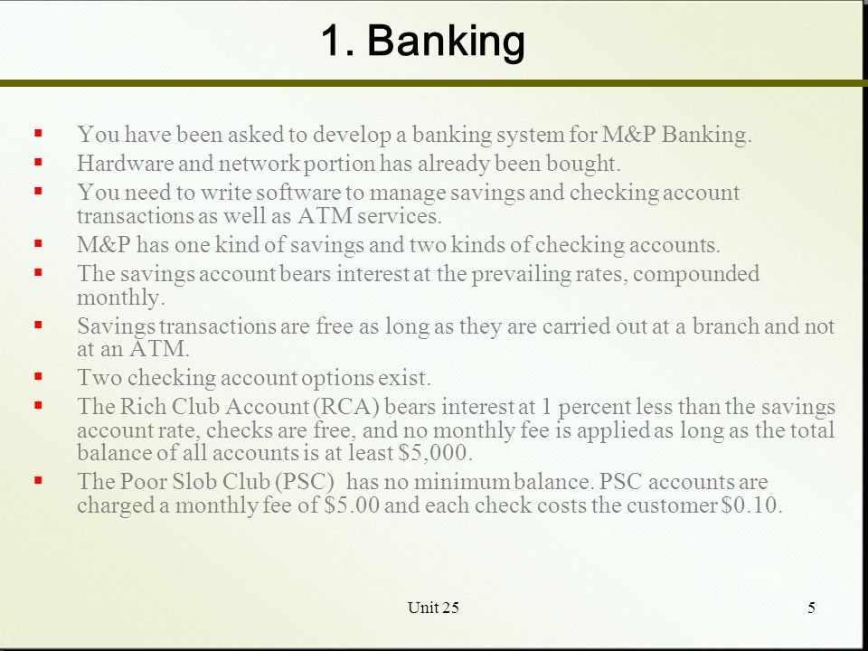 Unit 255 1. Banking  You have been asked to develop a banking system for M&P Banking.