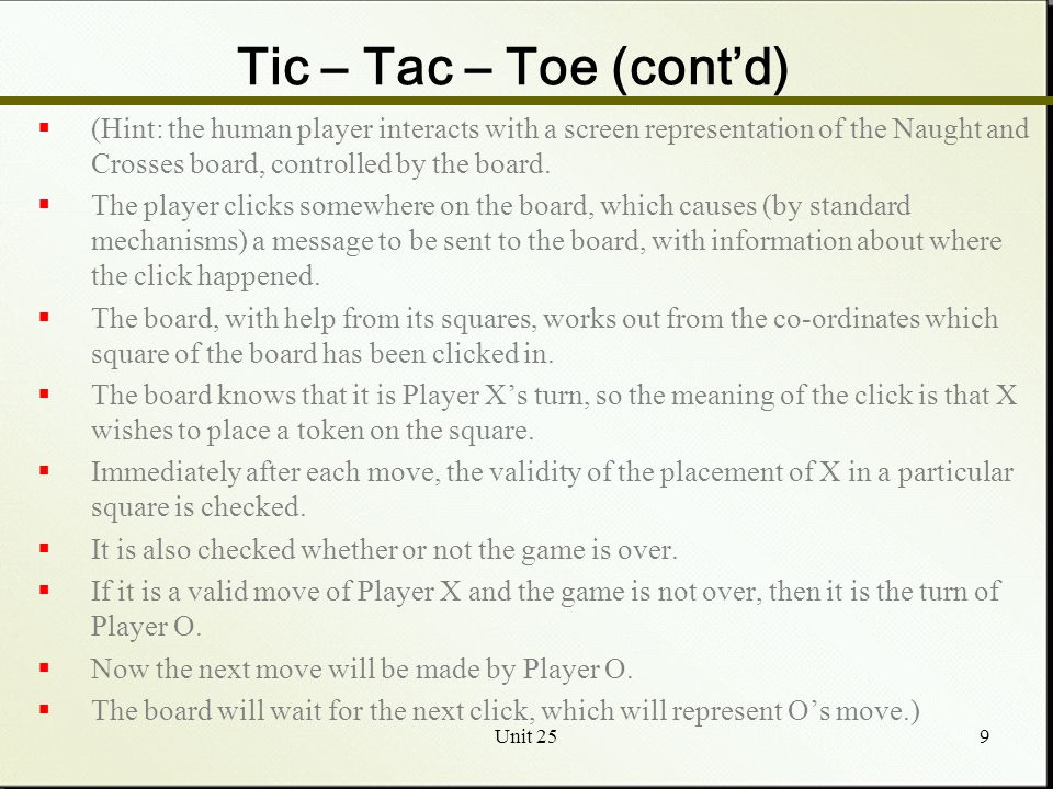 Unit 259 Tic – Tac – Toe (cont'd)  (Hint: the human player interacts with a screen representation of the Naught and Crosses board, controlled by the board.