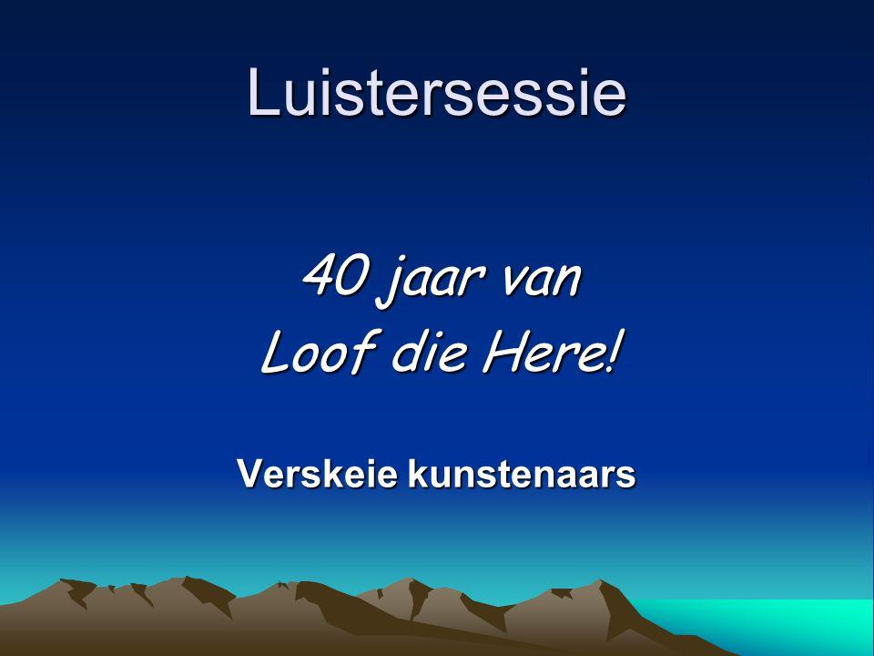 Luistersessie 40 jaar van Loof die Here! Verskeie kunstenaars