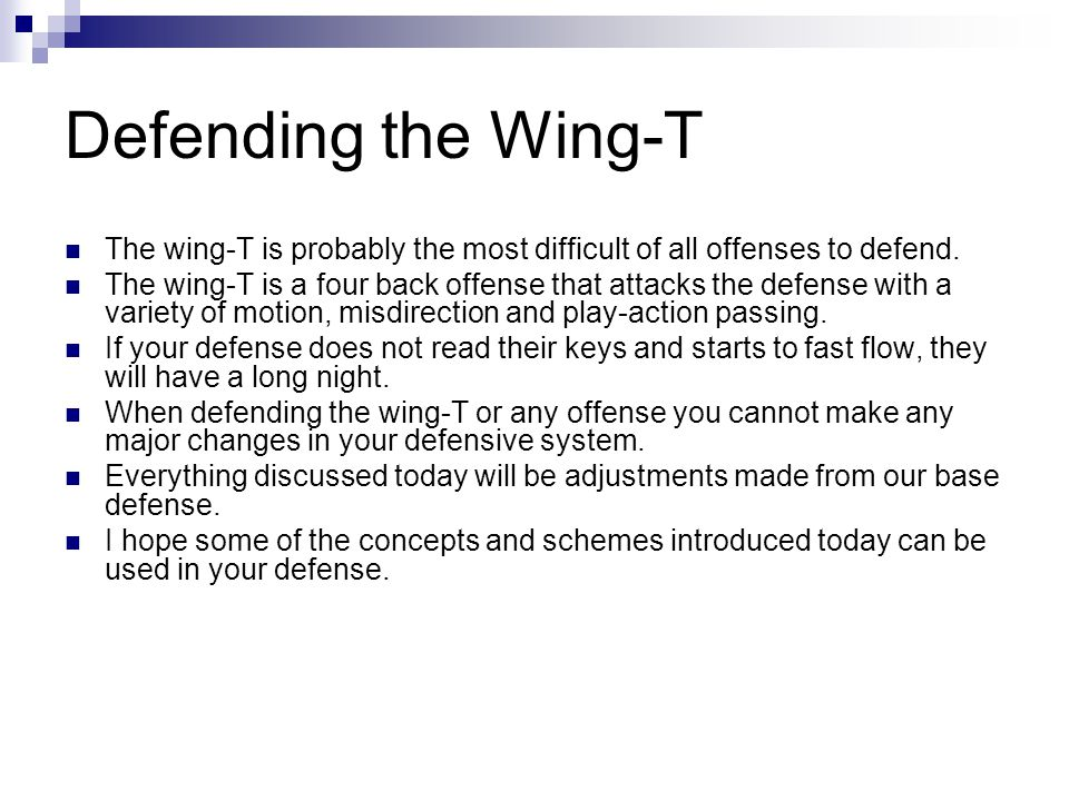 Defending the Wing-T The wing-T is probably the most difficult of all offenses to defend. The wing-T is a four back offense that attacks the defense w