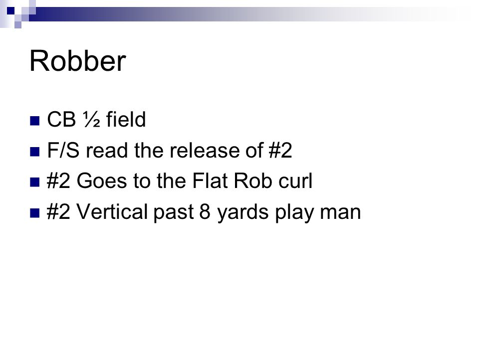 Robber CB ½ field F/S read the release of #2 #2 Goes to the Flat Rob curl #2 Vertical past 8 yards play man