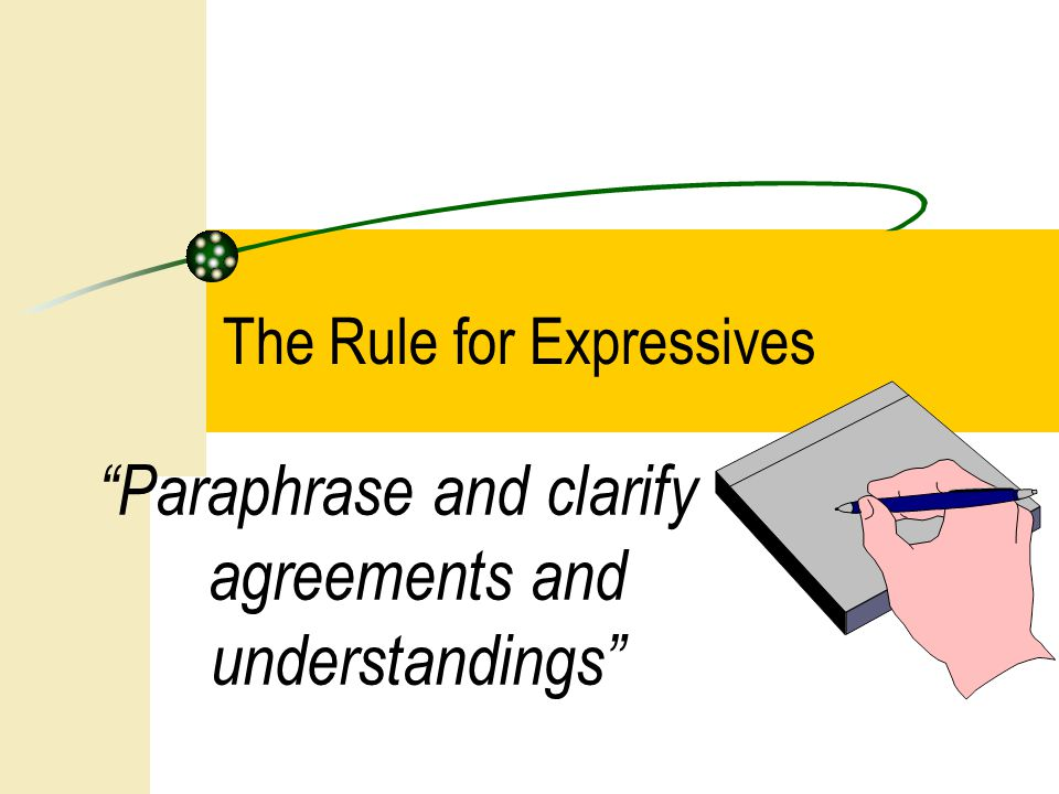 Paraphrase and clarify agreements and understandings The Rule for Expressives