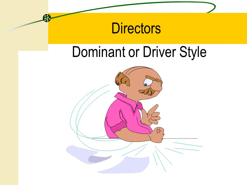 Dominant or Driver Style Directors