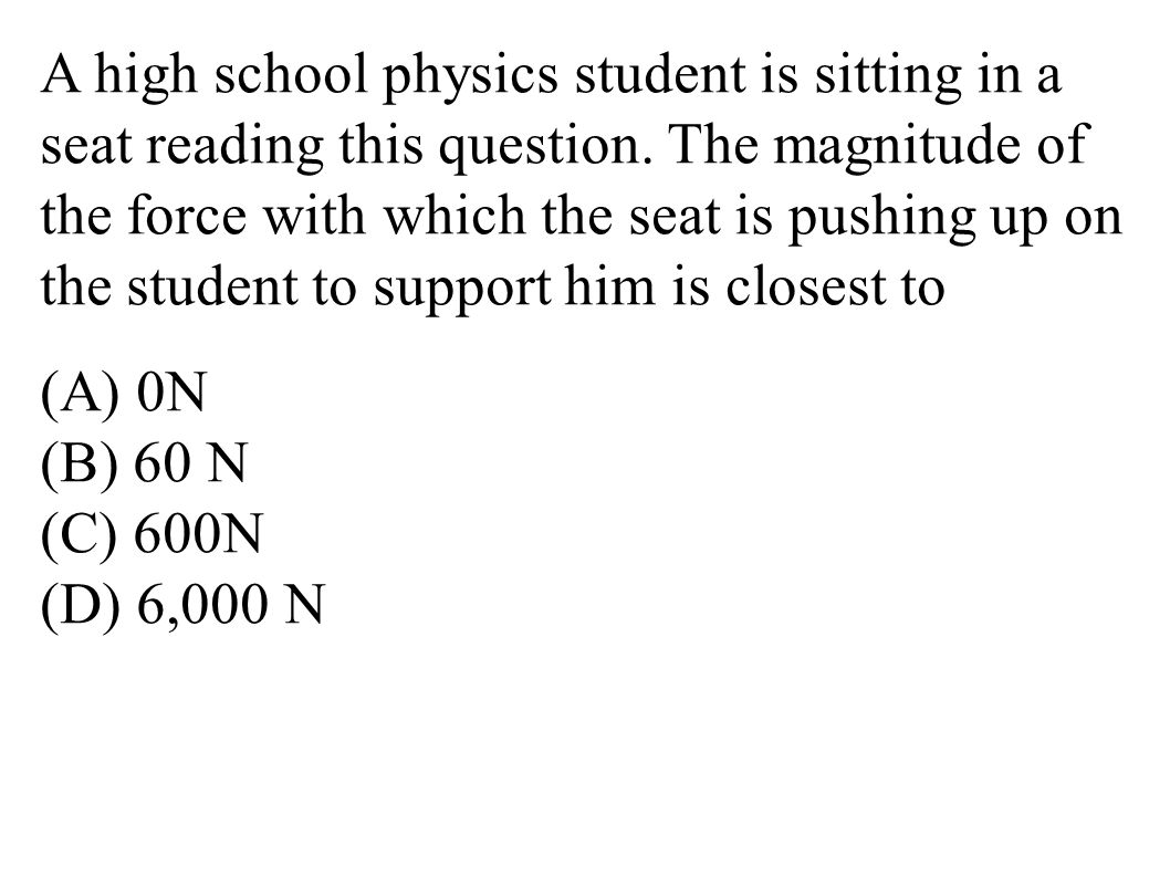 A high school physics student is sitting in a seat reading this question.