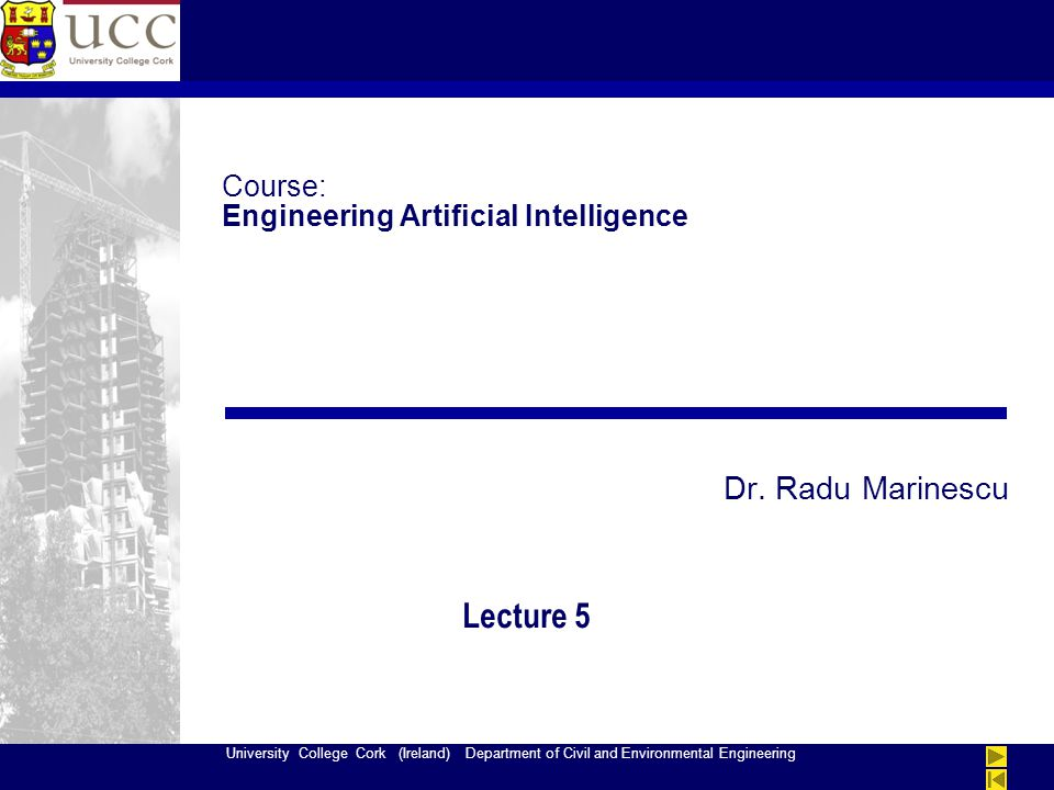University College Cork (Ireland) Department of Civil and Environmental Engineering Course: Engineering Artificial Intelligence Dr.