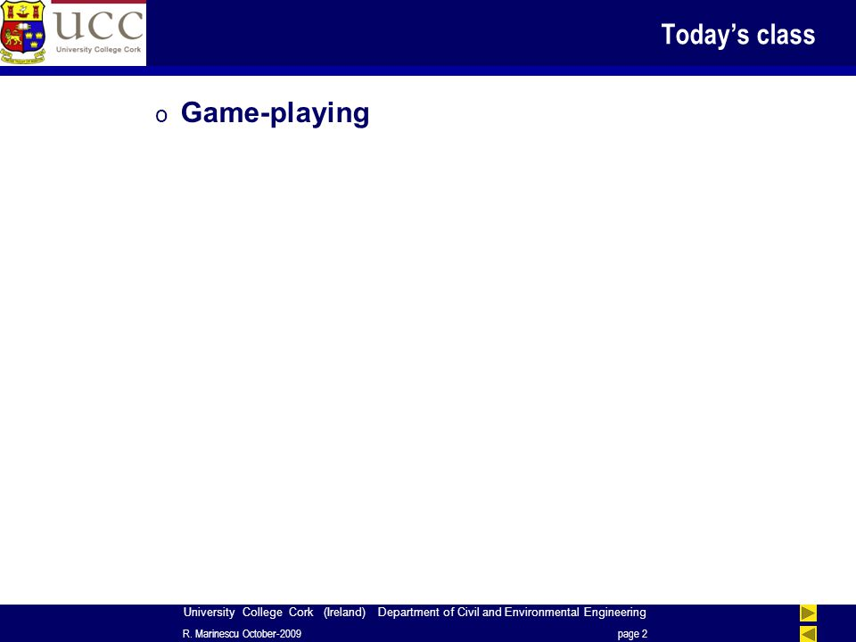 University College Cork (Ireland) Department of Civil and Environmental Engineering Today's class o Game-playing R.
