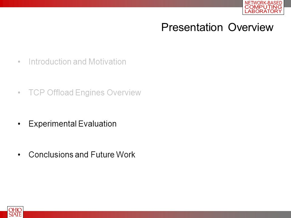 Presentation Overview Introduction and Motivation TCP Offload Engines Overview Experimental Evaluation Conclusions and Future Work