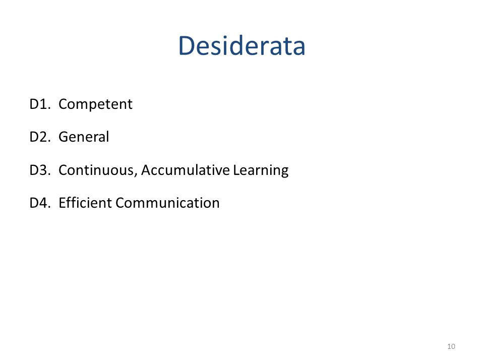 Desiderata D1. Competent D2. General D3. Continuous, Accumulative Learning D4.