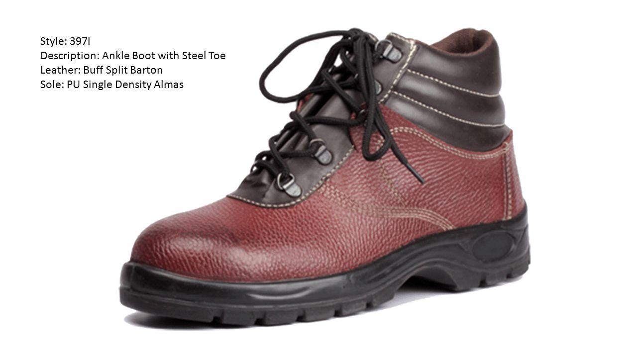Style: 397l Description: Ankle Boot with Steel Toe Leather: Buff Split Barton Sole: PU Single Density Almas