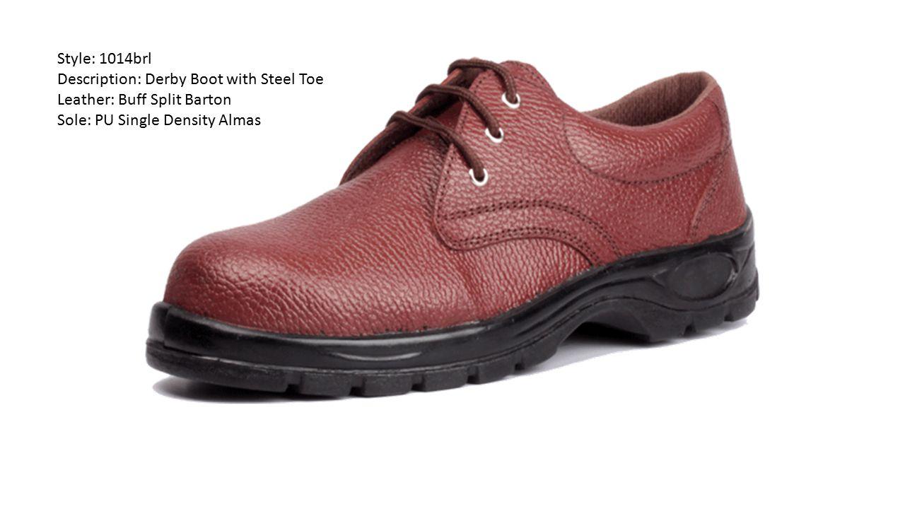 Style: 1014brl Description: Derby Boot with Steel Toe Leather: Buff Split Barton Sole: PU Single Density Almas