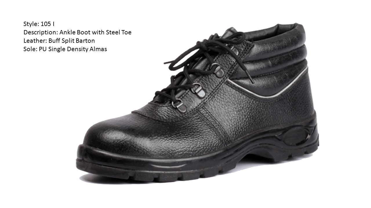 Style: 105 I Description: Ankle Boot with Steel Toe Leather: Buff Split Barton Sole: PU Single Density Almas