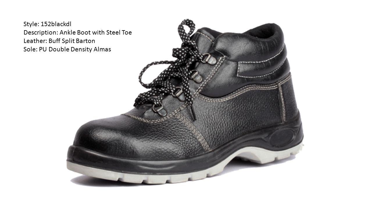 Style: 152blackdl Description: Ankle Boot with Steel Toe Leather: Buff Split Barton Sole: PU Double Density Almas