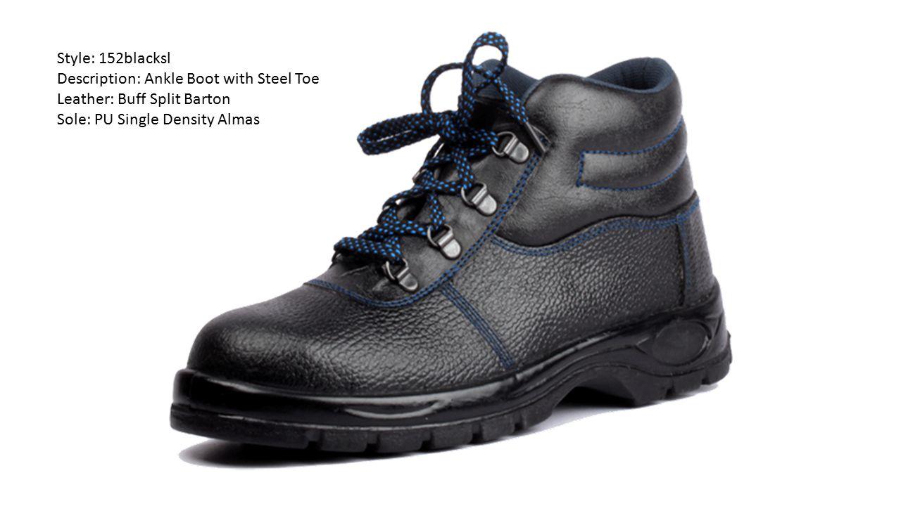 Style: 152blacksl Description: Ankle Boot with Steel Toe Leather: Buff Split Barton Sole: PU Single Density Almas