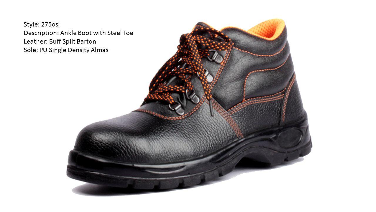 Style: 275osl Description: Ankle Boot with Steel Toe Leather: Buff Split Barton Sole: PU Single Density Almas