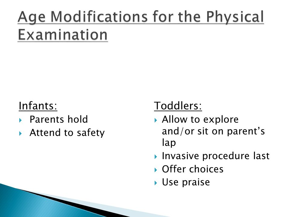 Infants:  Parents hold  Attend to safety Toddlers:  Allow to explore and/or sit on parent's lap  Invasive procedure last  Offer choices  Use praise