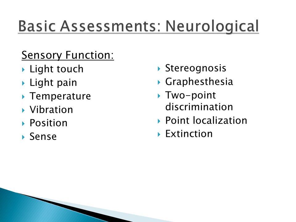 Sensory Function:  Light touch  Light pain  Temperature  Vibration  Position  Sense  Stereognosis  Graphesthesia  Two-point discrimination 