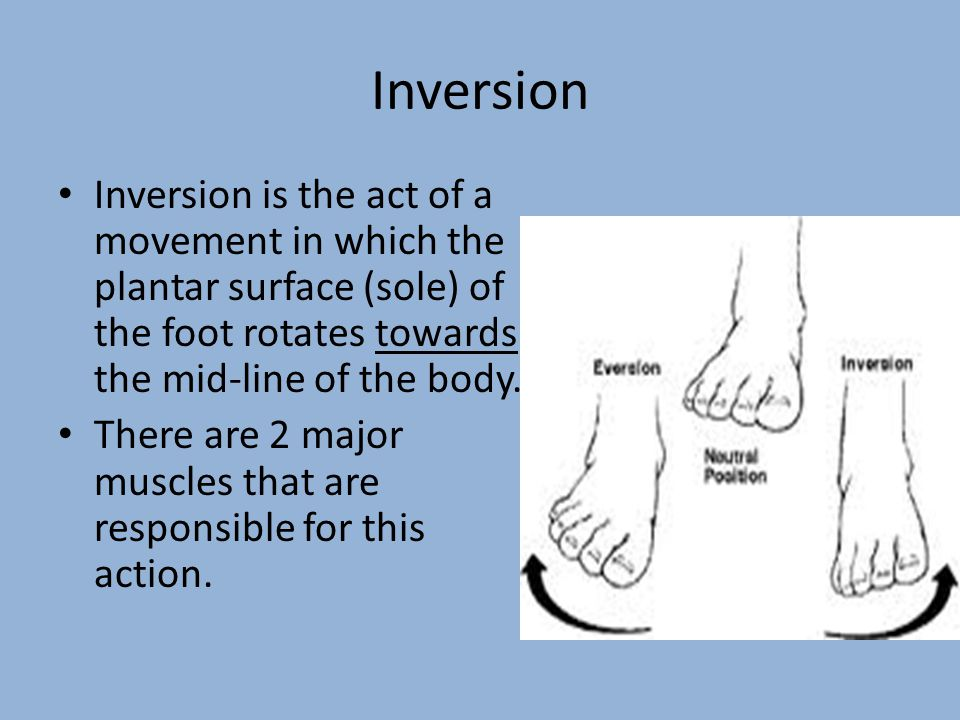 Inversion Inversion is the act of a movement in which the plantar surface (sole) of the foot rotates towards the mid-line of the body. There are 2 maj