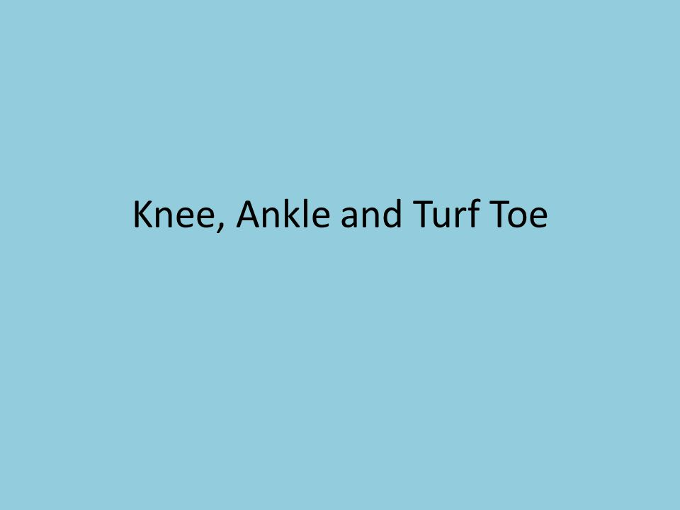 Knee, Ankle and Turf Toe