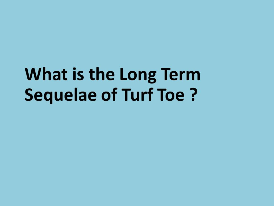 What is the Long Term Sequelae of Turf Toe