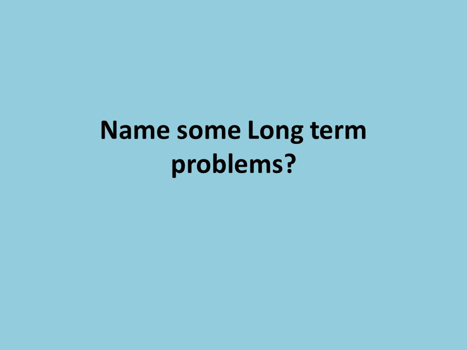 Name some Long term problems