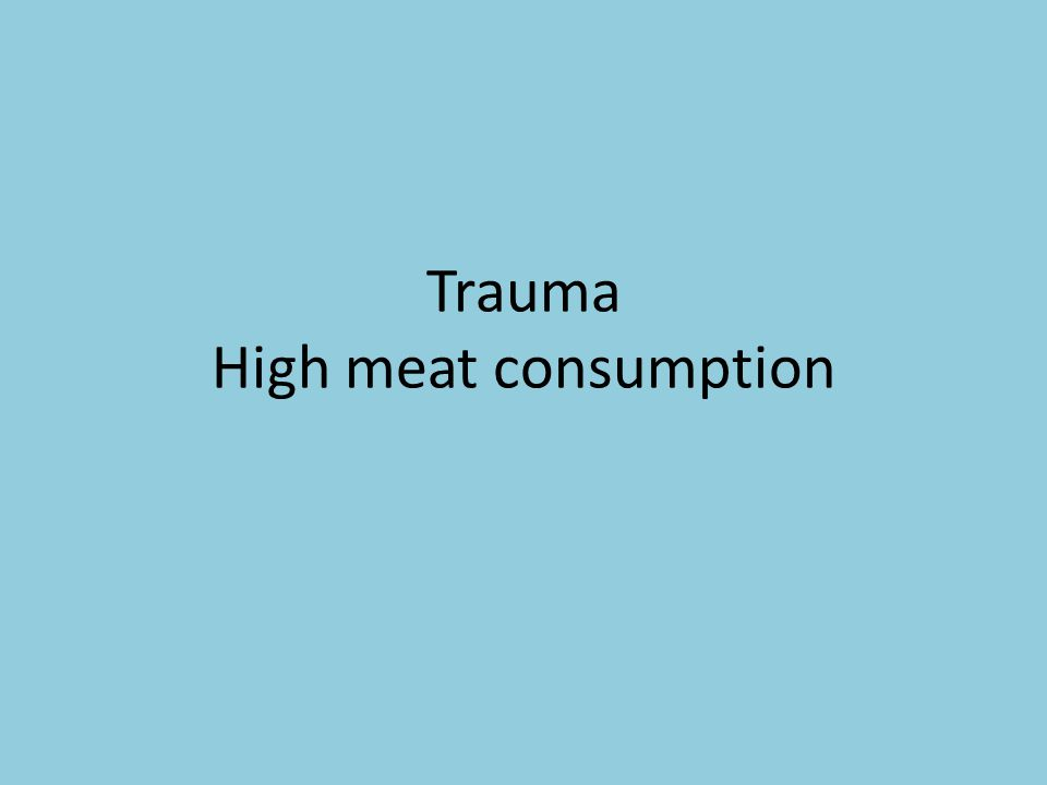 Trauma High meat consumption