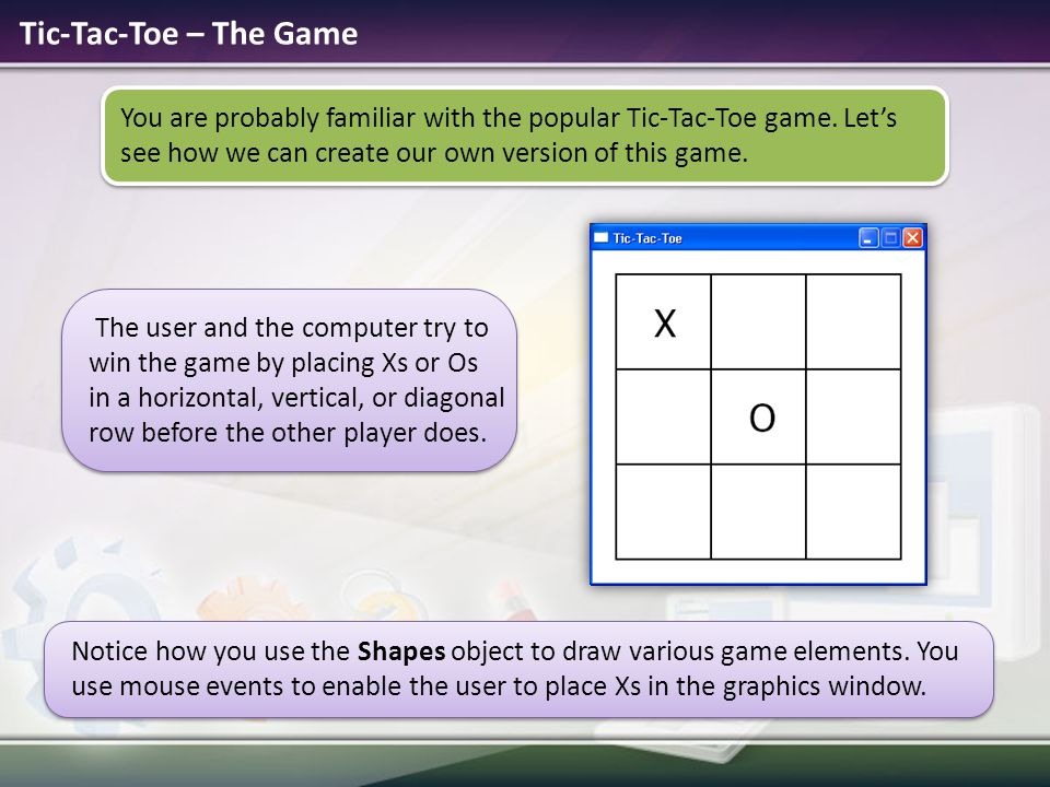 Tic-Tac-Toe – The Game You are probably familiar with the popular Tic-Tac-Toe game.
