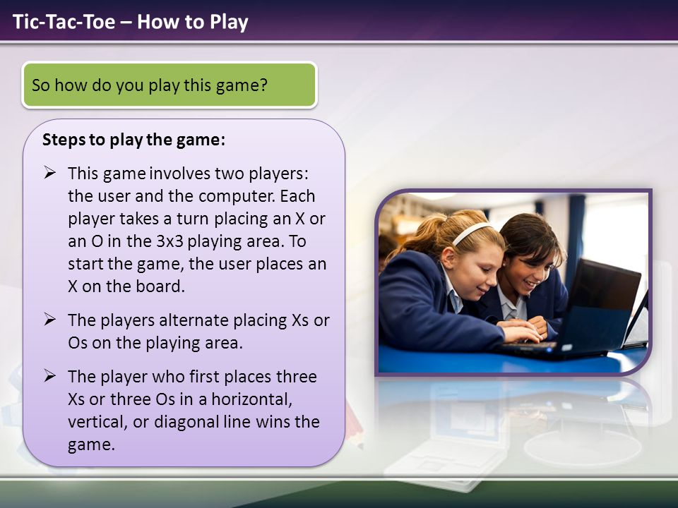 Tic-Tac-Toe – How to Play Steps to play the game:  This game involves two players: the user and the computer.