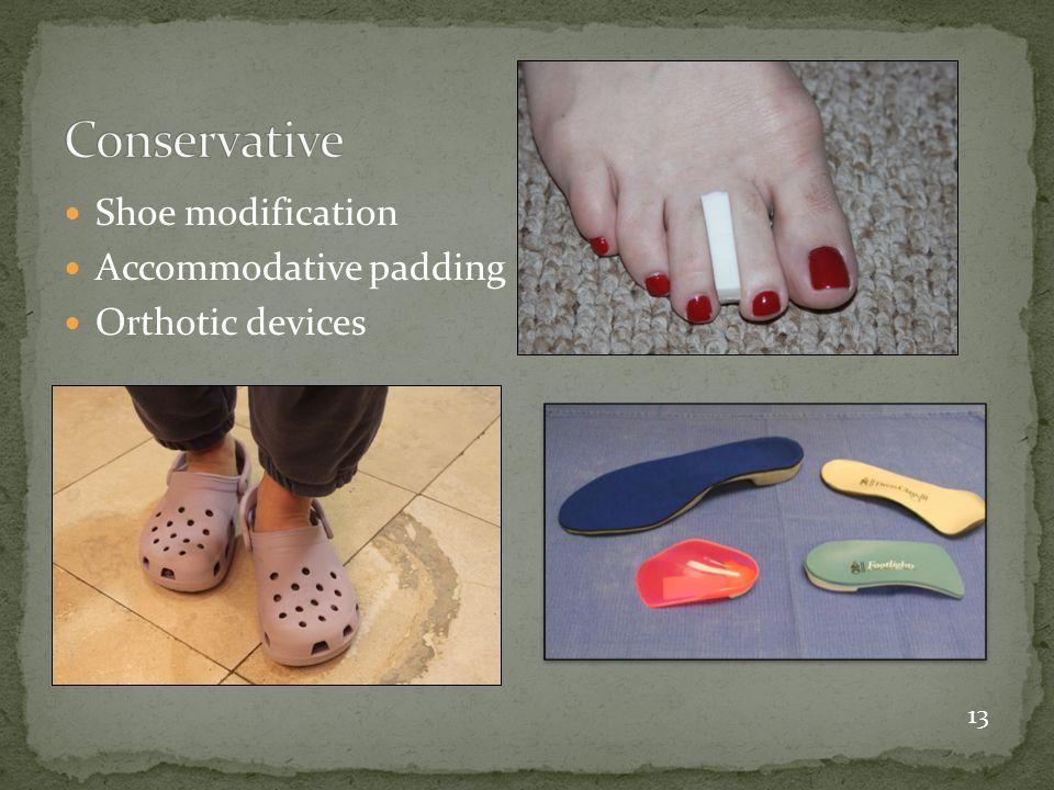 Shoe modification Accommodative padding Orthotic devices 13